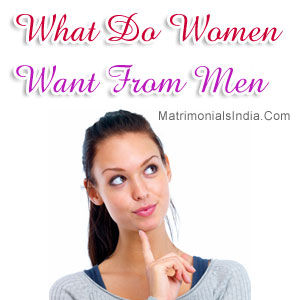 What Do Women Want From Men