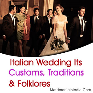 Italian Wedding: Its Customs, Traditions & Folklores