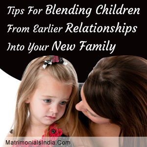 Tips For Blending Children From Earlier Relationships Into Your New Family