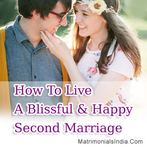 How To Live A Blissful & Happy Second Marriage