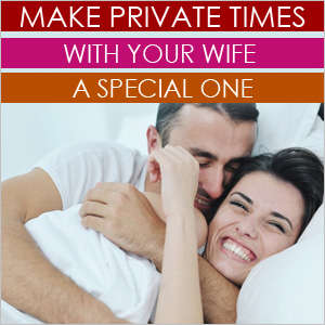 Make Private Times With Your Wife a Special One