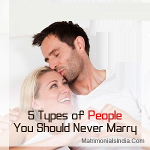 5 Types of People You Should Never Marry