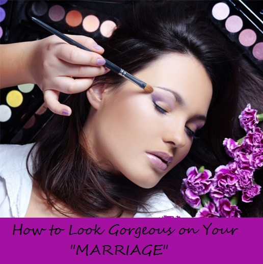 How to Look Gorgeous on Your Marriage
